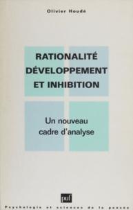 Olivier Houdé - Rationalité, développement et inhibition - Un nouveau cadre d'analyse.