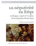 Olivier Huot-Beaulieu - La négativité en litige - Heidegger, Hegel et l'origine de la négation dialectique.