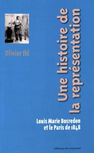Olivier Ihl - Une histoire de la représentation - Louis Marie Bosredon et le Paris de 1848.