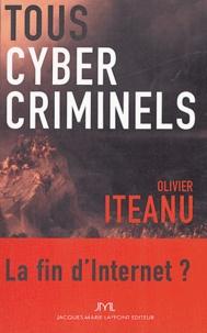 Olivier Iteanu - Tous cybercriminels - La fin d'Internet ?.