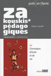 Olivier Ivanoff - Zakouskis pédagogiques ou Chroniques d'école et de vie.