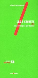 Olivier Jacquemond - Les 3 secrets - Tome 2, En hommage à Guy Debord.
