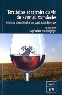Olivier Jacquet et Serge Wolikow - Territoires et terroirs du vin du XVIIIe au XXIe siècles - Approche internationale d'une contruction historique.