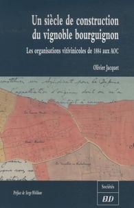 Un siècle de construction du vignoble bourguignon - Les organisations vitivinicoles de 1884 aux AOC.pdf