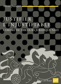 Olivier Jouanjan - Justifier l'injustifiable - L'ordre du discours juridique nazi.