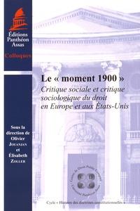 """Olivier Jouanjan et Elisabeth Zoller - Le """"moment 1900"""" - Critique sociale et critique sociologique du droit en Europe et aux Etats-Unis."""