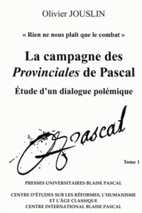 Olivier Jouslin - La campagne des Provinciales de Pascal - Etude d'un dialogue polémique, 2 volumes.