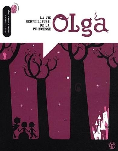 Olivier Ka et Olivier Latyk - La vie merveilleuse de la princesse Olga.