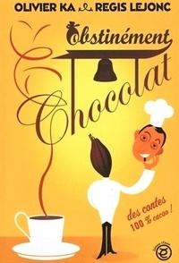 Olivier Ka - Obstinément chocolat.