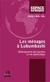 Olivier Kahola Tabu - Ménages à Lubumbashi - Hébergement des parents et vie domestique.