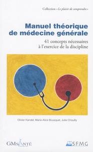 Olivier Kandel et Marie-Alice Bousquet - Manuel théorique de médecine générale - 41 concepts nécessaires à l'exercice de la discipline.
