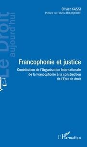 Olivier Kassi - Francophonie et justice - Contribution de l'Organisation Internationale de la Francophonie à la construction de l'Etat de droit.