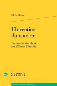 Olivier Keller - L'invention du nombre - Des mythes de création aux Eléments d'Euclide.