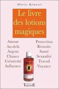 Olivier Kématef - Le livre des lotions magiques.