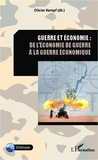 Olivier Kempf - Guerre et économie : de l'économie de guerre à la guerre de l'économie.