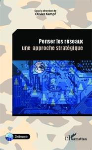 Olivier Kempf - Penser les réseaux - Une approche stratégique.