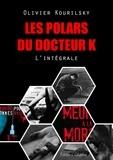 Olivier Kourilsky - Les polars du Docteur K, l'intégrale - 8 intrigues haletantes.