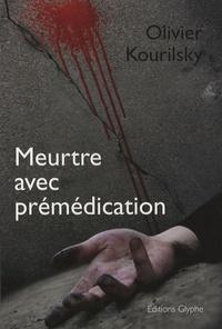 Olivier Kourilsky - Meurtre avec prémédication.