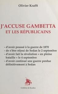 Olivier Krafft - J'accuse Gambetta et les républicains.