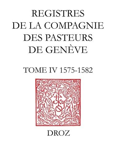 Registres de la Compagnie des pasteurs de Genève au temps de Calvin. TomeIV, 1575-1582