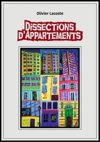 Olivier Lacoste - DISSECTIONS D'APPARTEMENTS.