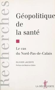 Olivier Lacoste et Béatrice Giblin-Delvallet - Géopolitique de la santé - Le cas du Nord-Pas-de-Calais.