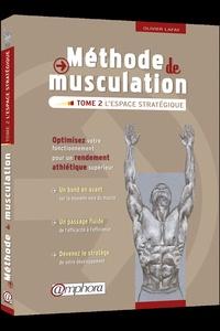 Olivier Lafay - Méthode de musculation - Tome 2, L'espace stratégique.