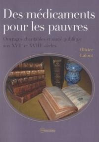 Olivier Lafont - Des médicaments pour les pauvres - Ouvrages charitables et santé publique aux XVIIe et XVIIIe siècle.