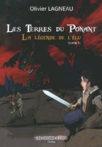 Olivier Lagneau - Les Terres du Ponant Tome 1 : La légende de l'élu.