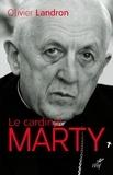 Olivier Landron - Le cardinal Marty - 1904-1994. La force tranquille.
