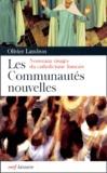 Olivier Landron - Les communautés nouvelles - Nouveaux visages du catholicisme français.