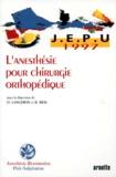 Olivier Langeron et Bruno Riou - L'anesthésie pour chirurgie orthopédique.
