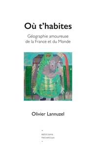 Olivier Lannuzel - Ou t'habites - Géographie amoureuse de la France et du Monde.