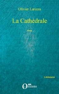 Olivier Larizza - La Cathédrale.