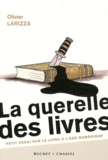 Olivier Larizza - La querelle des livres - Petit essai sur le livre à l'âge numérique.
