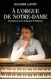 Olivier Latry - A l'orgue de Notre-Dame - Entretiens avec Stéphane Friédérich.