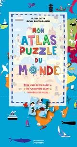 Olivier Latyk et Michel Mouton-Barrère - Mon atlas puzzle du monde (coffret).