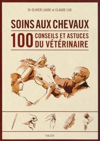 Olivier Laude et Claude Lux - Soins des chevaux - 100 conseils et astuces du vétérinaire.