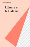 Olivier Laurent - L' Encre et le calame.