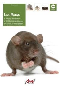 Olivier Laurent - Las ratas: La elección, el alojamiento, los cuidados cotidianos, la reproducción, la prevención y la cura de las enfermedades, la preparación de un criadero....