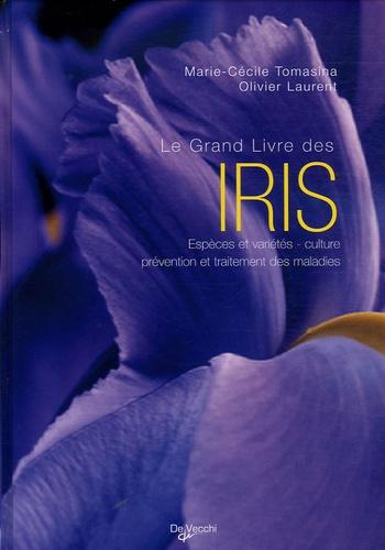 Olivier Laurent et Marie-Cécile Tomasina - Le Grand Livre des iris.