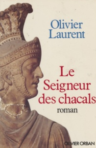 Olivier Laurent - Le Seigneur des chacals.