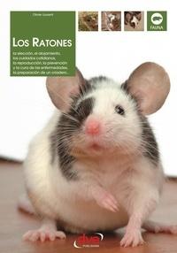 Olivier Laurent - Los ratones: La elección, el alojamiento, los cuidados cotidianos, la reproducción, la prevención y la cura de las enfermedades, la preparación de un criadero..
