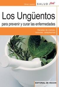 Olivier Laurent - Los ungüentos para prevenir y curar las enfermedades.