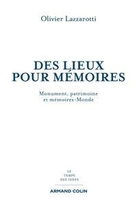 Olivier Lazzarotti - Des lieux pour mémoires - Monuments, patrimoines et mémoires-Monde.