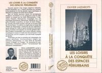 Olivier Lazzarotti - Les loisirs à la conquête des espaces périurbains.