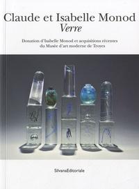 Olivier Le Bihan - Claude et Isabelle Monod : Verre - Donation d'Isabelle Monod et acquisitions récentes du Musée d'art moderne de Troyes.