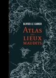 Olivier Le Carrer et Sybille Le Carrer - Atlas des lieux maudits.