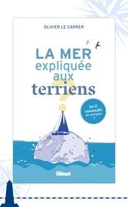 Olivier Le Carrer - La mer expliquée aux terriens.