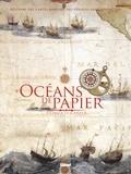 Olivier Le Carrer - Océans de papier - Histoire des cartes marines, des périples antiques au GPS.
